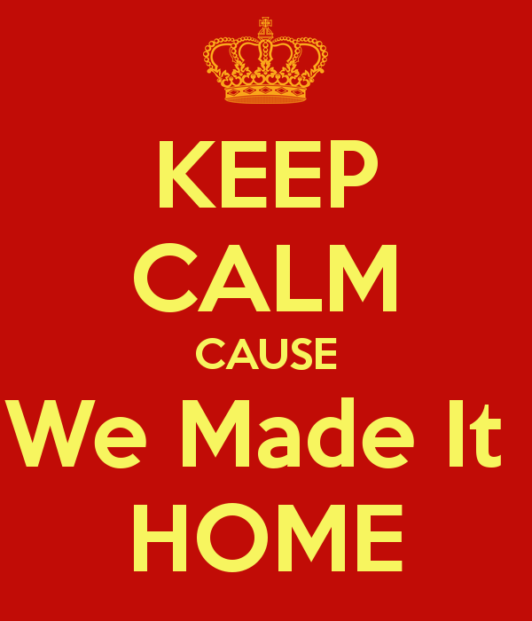 keep-calm-cause-we-made-it-home